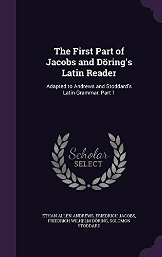 the-first-part-of-jacobs-and-dorings-latin-reader-adapted-to-andrews-and-stoddards-latin-grammar-par