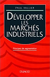 DEVELOPPER LES MARCHES INDUSTRIELS. Principes de segmentation