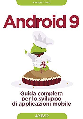 Android 9: Guida completa per lo sviluppo di applicazioni mobile