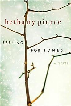 Feeling For Bones by [Pierce, Bethany]