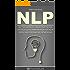 NLP für Anfänger: Praxis und Theorie Der Richtigen Kommunikation Für Mehr Erfolg Und Persönliche Entwicklung (Neurolinguistische Programmierung, Soziale Kompetenz, NLP für Anfänger, NLP Deutsch)