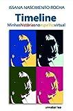 Timeline: Minhas histórias  no espelho virtual (Portuguese Edition)