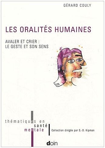 Les oralités humaines: Avaler et crier : le geste et son sens.