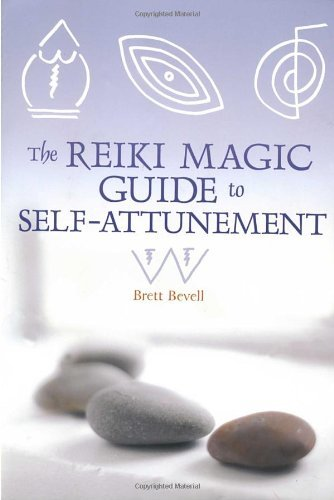 The Reiki Magic Guide to Self-attunement: Written by Brett Bevell, 2007 Edition, (1st Edition) Publisher: Crossing Press,U.S. [Paperback]