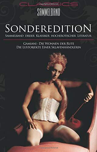 Classics Sammelband - Sonderedition: Gamiani / Die Wonne der Rute / Die Lustobjekte einer Sklavenhändlerin