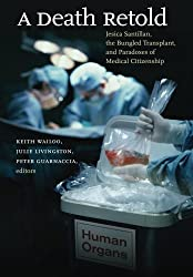 A Death Retold: Jesica Santillan, the Bungled Transplant, and Paradoxes of Medical Citizenship (Studies in Social Medicine) (2006-11-06)
