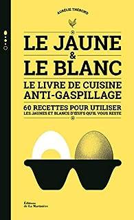 Le Jaune & le Blanc : Le livre de cuisine anti-gaspillage  par Aurelie Therond