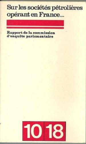 Sur les societes petrolieres operant en France rapport de la commission d'enquete parlementaire par Schvartz Julien