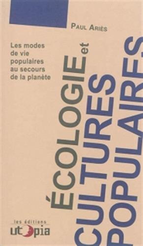 Ecologie et cultures populaires : Les modes de vie populaires au secours de la planète par Paul Ariès