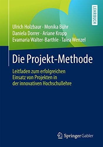 die-projekt-methode-leitfaden-zum-erfolgreichen-einsatz-von-projekten-in-der-innovativen-hochschulle