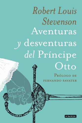 Aventuras y desventuras del Príncipe Otto: Prólogo de Fernando Savater (BackList Clásicos)