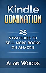 Kindle Domination: 25 Strategies To Sell More Books On Amazon (English Edition)