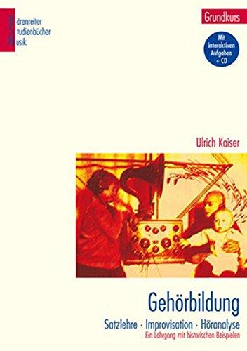 Gehörbildung. Satzlehre - Improvisation - Höranalyse. Ein Lehrgang mit historischen Beispielen: Gehörbildung, Grundkurs mit CD: Satzlehre. Ein Lehrgang mit historischen Beispielen