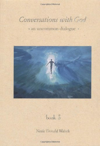 Conversations with God: Bk. 3: An Uncommon Dialogue