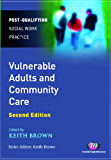 Vulnerable Adults and Community Care (Post-Qualifying Social Work Practice Series)