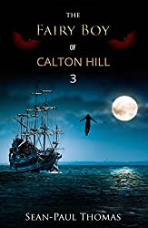 The Fairy Boy of Calton Hill (Part 3): Meet The New Peter Pan for the Harry Potter Generation (The Fairy Boy Chronicles)