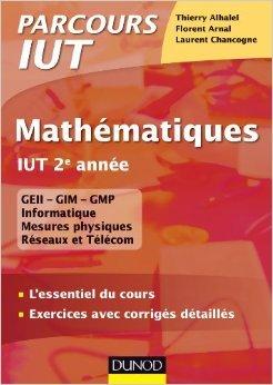 Mathématiques IUT 2e année - L'essentiel du cours, exercices avec corrigés détaillés de Thierry Alhalel,Laurent Chancogne,Florent Arnal ( 8 mai 2013 )