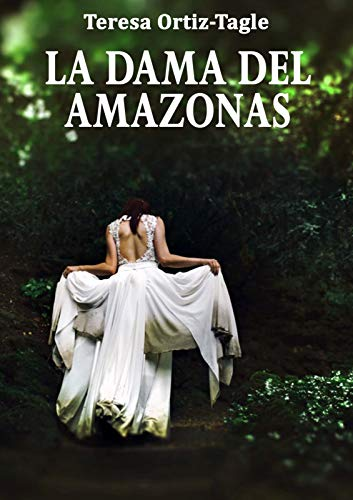 LA DAMA DEL AMAZONAS: Aventuras, acción, misterio y una mujer que luchó hasta más allá de cualquier límite