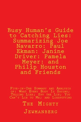 Busy Human's Guide to Catching Lies: Summarizing Joe Navarro: Paul Ekman: Janine Driver: Pamela Meyer: and Philip Houston and Friends: Five-in-One ... Liespotting (Busy Human's Summary, Band 8)