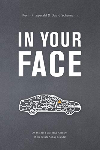 In Your Face: An Insider\'s Explosive Account of the Takata Airbag Scandal