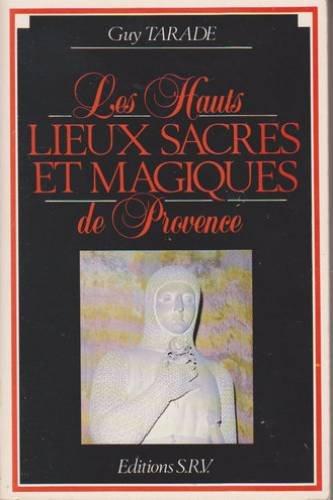 Les Hauts lieux sacrés et magiques de la Provence par Guy Tarade