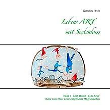 """Lebens ART mit Seelenkuss: Band 4  - """"Zurück nach Hause - Eins-Sein"""""""
