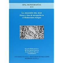 La Religión del Mar.: Dioses y ritos de navegación en el Mediterréno Antiguo (Monografías Spal Arqueología)