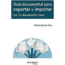 Guía documental para exportar e importar.: Los 12 documentos clave (Spanish Edition)