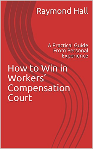 How to Win in Workers' Compensation Court: A Practical Guide From Personal Experience (English Edition)