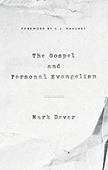 The Gospel and Personal Evangelism (Foreword by C. J. Mahaney) (9marks) by [Dever, Mark]