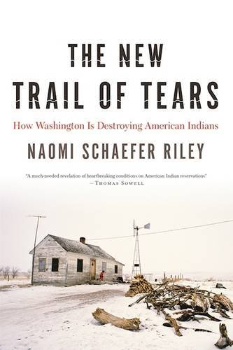 The New Trail of Tears: How Washington Is Destroying American Indians by Naomi Schaefer Riley (2016-07-26)
