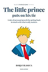 The little prince puts on his tie: A tale of personal growth for getting back in touch with what really matters (English Edition)