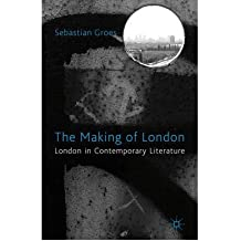 [(The Making of London: London in Contemporary Literature)] [Author: Sebastian Groes] published on (September, 2011)