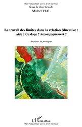 Le travail des limites dans la relation éducative : Aide ? Guidage ? Accompagnement ? : Analyses de pratiques