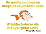 Telecharger Livres De quelle couleur se maquille le poisson Lea W jakim kolorze maluje sie rybka Lea Le poisson Lea decouvre le monde Rybka Lea odkrywa swiat (PDF,EPUB,MOBI) gratuits en Francaise