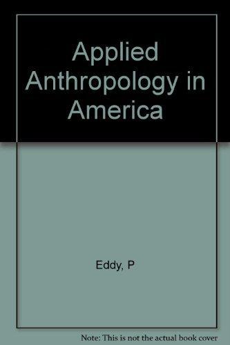 Applied Anthropology in America by Elizabeth M. Eddy (1987-03-01)