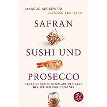 Safran, Sushi und Prosecco: Skurrile Geschichten aus der Welt der Speisen und Getränke