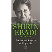 Ein Appell von Shirin Ebadi an die Welt: Das hat der Prophet nicht gemeint (German Edition)