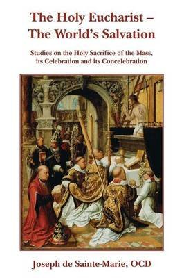 [(The Holy Eucharist - The World's Salvation)] [By (author) Joseph De Sainte-Marie] published on (May, 2015)