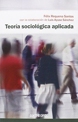Teoría sociológica aplicada (Autores, Textos y Temas. Ciencias Sociales)