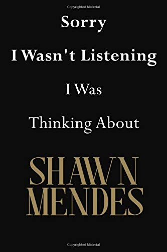 Sorry I Wasn't Listening I Was Thinking About Shawn Mendes: Shawn Mendes Journal Diary Notebook por Jenny Clarkson