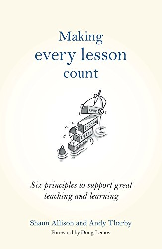 Making Every Lesson Count: Six princlipes to support great teaching and learning