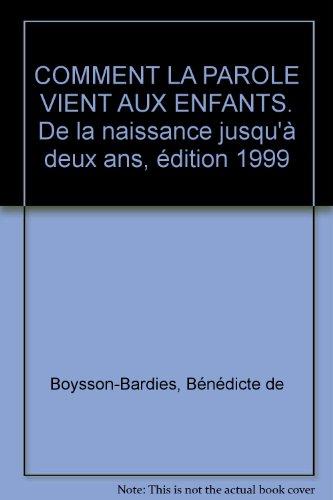 COMMENT LA PAROLE VIENT AUX ENFANTS. De la naissance jusqu'à deux ans, édition 1999