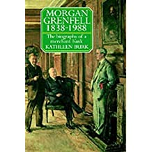 [Morgan Grenfell, 1838-1988: The Biography of a Merchant Bank] (By: Kathleen Burk) [published: January, 1990]