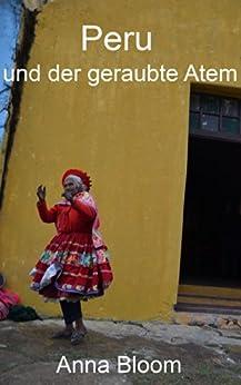 Peru und der geraubte Atem (We are (on) vaccation! - Eine Reise um die Welt 4) von [Bloom, Anna]