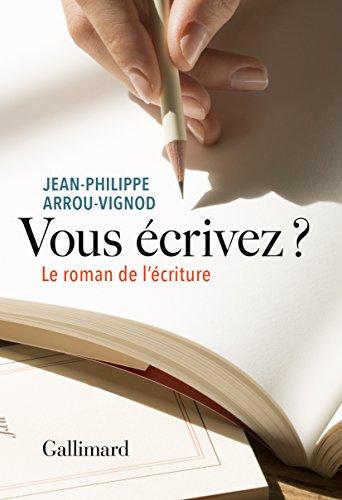 Vous écrivez ? Le roman de l'écriture (HORS SERIE LITT) par Jean-Philippe Arrou-Vignod
