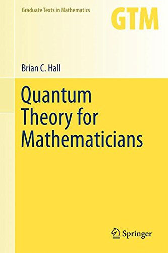 Quantum Theory for Mathematicians (Graduate Texts in Mathematics (267), Band 267)