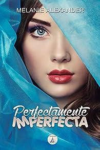 Perfectamente Imperfecta par Melanie Alexander