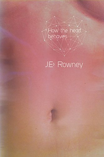 How The Heart Behaves by J E Rowney (2014-01-29)