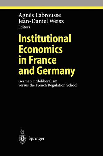 Institutional Economics in France and Germany: German Ordoliberalism Versus The French Regulation School (Ethical Economy)